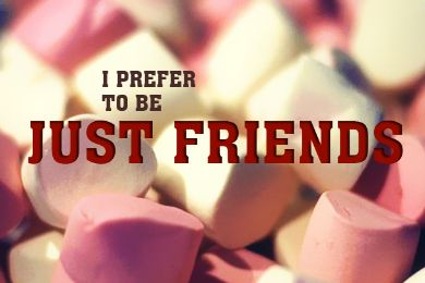 I PREFER TO BE JUST FRIENDS